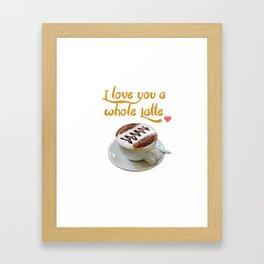 I Love You a Whole Latte! Framed Art Print