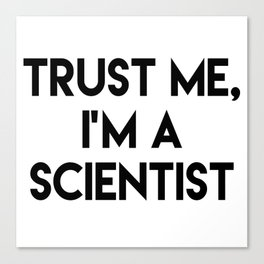 Trust me I'm a scientist Canvas Print