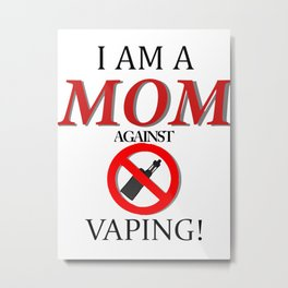 I am a MOM against VAPING Metal Print