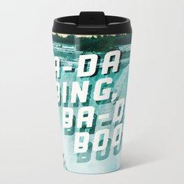 Ba-da Bing, Ba-da Boom. Metal Travel Mug