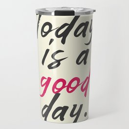 Today is a good day, positive vibes, thinking, happy life, smile, enjoy, sun, happiness, joy, free Travel Mug
