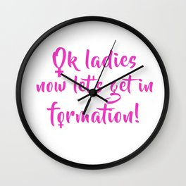 Ok ladies now let's get in formation Wall Clock