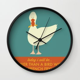 Today I Will Be Happier Than a Bird With a French Fry Wall Clock