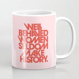 Well Behaved Women Seldom Make History Coffee Mug