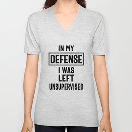 In My Defense I Was Left Unsupervised - Funny Quotes Unisex V-Neck