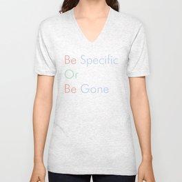 Be Specific Or Be Gone Unisex V-Neck