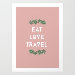 Eat love travel  Art Print