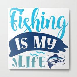 Fishing Is My Life Cool Fishers Hobby Slogan Metal Print