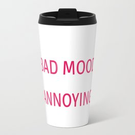 I Am Not in a Bad Mood, Everyone is Annoying Funny T-shirt Travel Mug