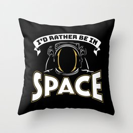 I'd Rather be in Space Throw Pillow