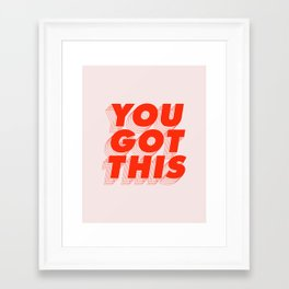 You Got This Framed Art Print