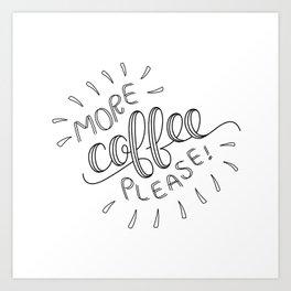 More Coffee Please Art Print