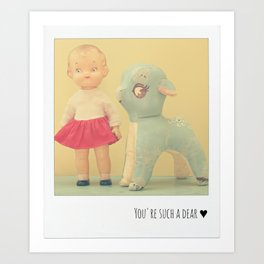 You're Such a Dear ♥ Art Print
