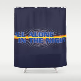 All Alone In The Night Shower Curtain