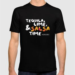 Tequila, Lime & Salsa Time (White Font) T-shirt
