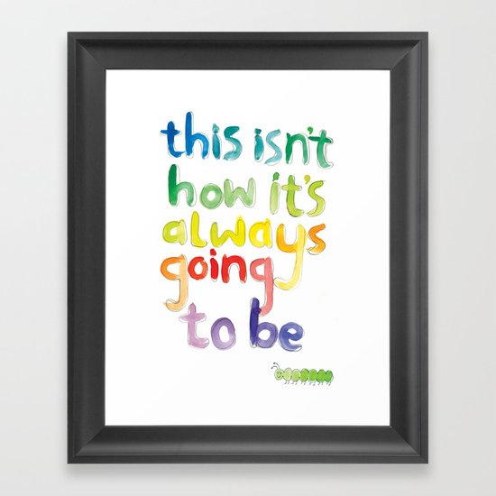 This isn't how it's always going to be Framed Art Print