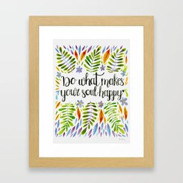 Do What Makes Your Soul Happy Framed Art Print