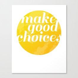 Make Good Choices Canvas Print
