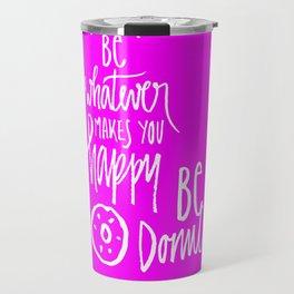 Be donuts my friend! Travel Mug