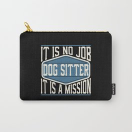 Dog Sitter  - It Is No Job, It Is A Mission Carry-All Pouch