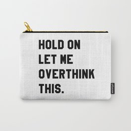 Hold On Let Me Overthink This Carry-All Pouch