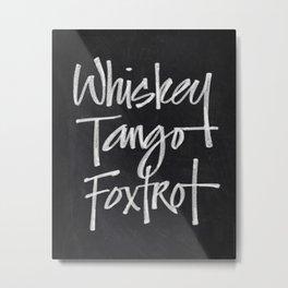 Chalkboard Art - Whiskey Tango Foxtrot Metal Print