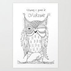 everything is gonna be owlright Art Print