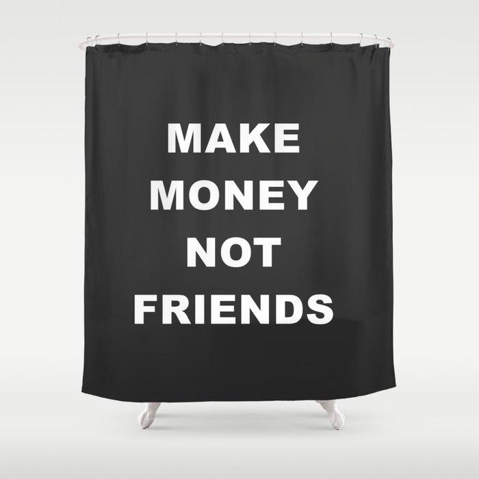 MAKE MONEY NOT FRIENDS Shower Curtain