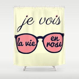 Je Vois la Vie en Rose Shower Curtain