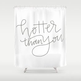 hotter than you Shower Curtain