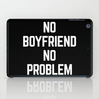 boyfriend iPad Cases featuring No Boyfriend Funny Quote by EnvyArt