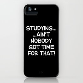 STUDYING AIN'T NOBODY GOT TIME FOR THAT (Handwritten Black & White) iPhone Case