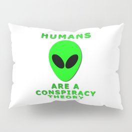 Humans Are A Conspiracy Theory Pillow Sham