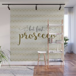 But First... Prosecco Wall Mural