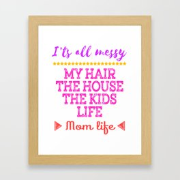 Messy mom life? Give up the frustration and Celebrate mom-hood with this cool and awesome mom tee.  Framed Art Print