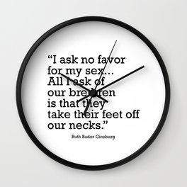 I ask no favor for my sex. All I ask of our brethren is that they take their feet off our necks Wall Clock