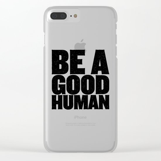 Be A Good Human Clear iPhone Case