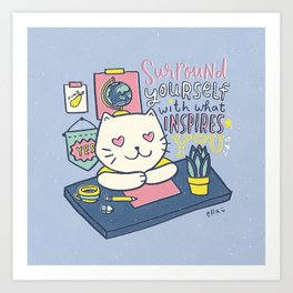 Surround Yourself with What Inspires You Art Print
