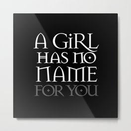 A Girl Has No Name (for you) Metal Print
