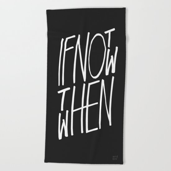 If Not Now Then When Beach Towel