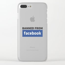 banned from facebook Clear iPhone Case