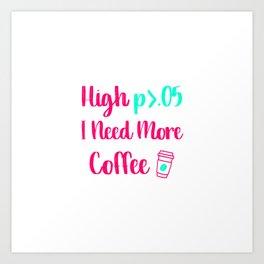 High p I Need More Coffee Statistics Quote Art Print