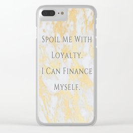 Spoil Me With Loyalty Clear iPhone Case