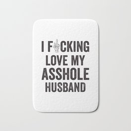 I Fucking Love My Asshole Husband Bath Mat