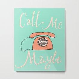Call Me Maybe Metal Print