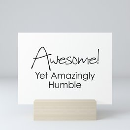 AWESOME! Yet Amazingly Humble Mini Art Print