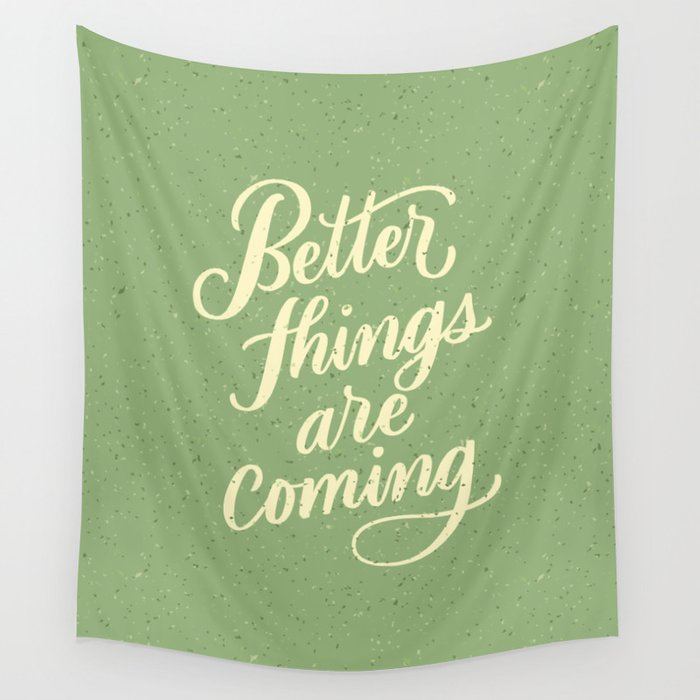 Better Things Are Coming Wall Tapestry