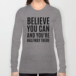 BELIEVE YOU CAN AND YOU'RE HALFWAY THERE Long Sleeve T-shirt