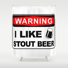 Warning, I like stout beer Shower Curtain