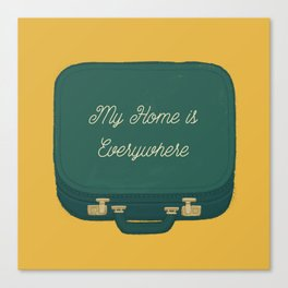 My Home is Everywhere Canvas Print